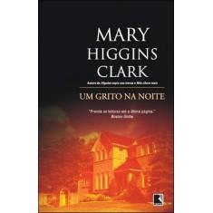 Um Grito na Noite - Clark, Mary Higgins - 9788501079176
