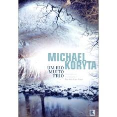 Um Rio Muito Frio - Koryta, Michael - 9788501091666