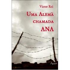 Uma Alemã Chamada Ana - Rei, Victor - 9788565105187