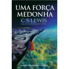 Uma Força Medonha - Terceiro Livro da Trilogia Cósmica - Lewis, C. S. - 9788578275860
