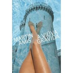 Viúva Grávida - Uma História Dos Bastidores - Amis, Martin - 9788535918496