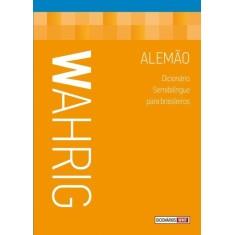 Wahrig - Dicionário Semibilíngue Para Brasileiros - Alemão - Wahrig - 9788578274450