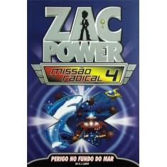 Zac Power - Missão Radical 4 - Perigo No Fundo do Mar - Larry, H. I. - 9788576768807