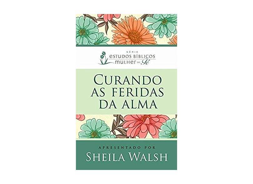 Curando As Feridas da Alma - Walsh, Sheila - 9788578608828