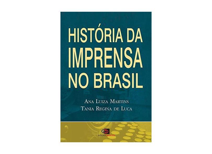 História da Imprensa no Brasil - Luca, Tania Regina De; Martins, Ana Luiza - 9788572444026