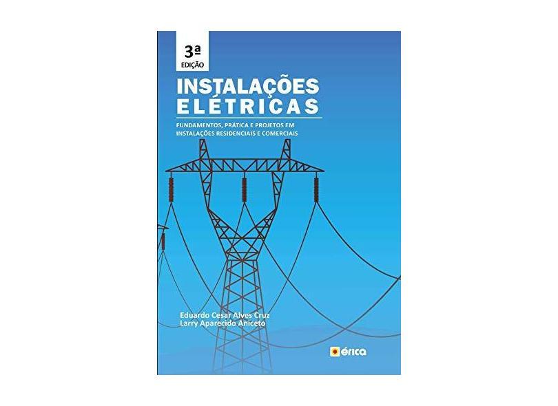 Instalações Elétricas - Fundamentos, Prática E Projetos Em Instalações Residenciais E Comerciais - Larry Aparecido Aniceto Eduardo Cesar Alves Cruz - 9788536530475