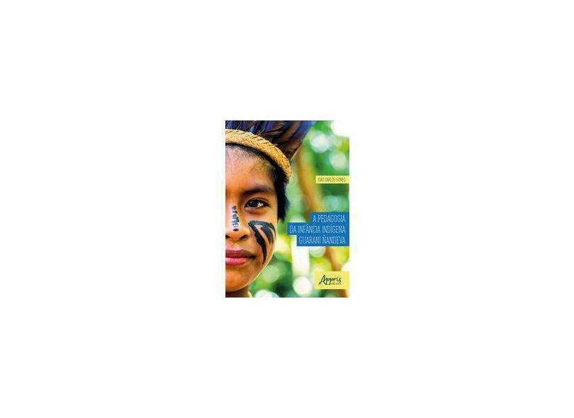 A Pedagogia da Infância Indígena Guarani Ñandeva - João Carlos Gomes - 9788547315603