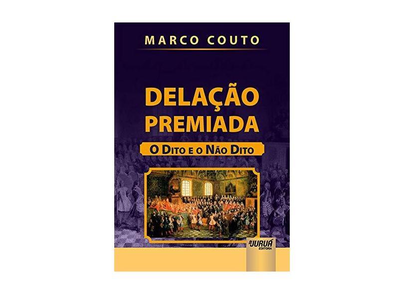Delação Premiada. O Dito e o não Dito - Marco Couto - 9788536282756