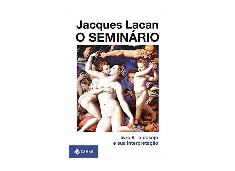 O Seminário. O Desejo e Sua Interpretação - Volume 6 - Jacques Lacan - 9788537815212
