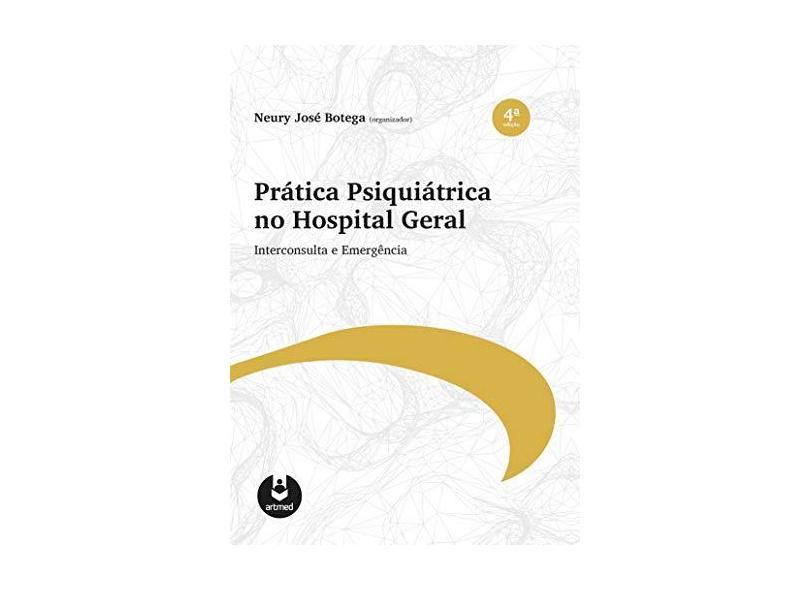 Pratica Psiquiátrica no Hospital Geral - Neury Jose Botega - 9788582714300