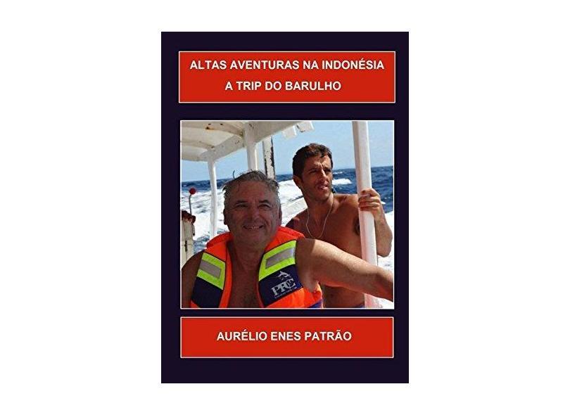 Altas Aventuras na Indonésia - Aurélio Enes Patrão - 9781973579229