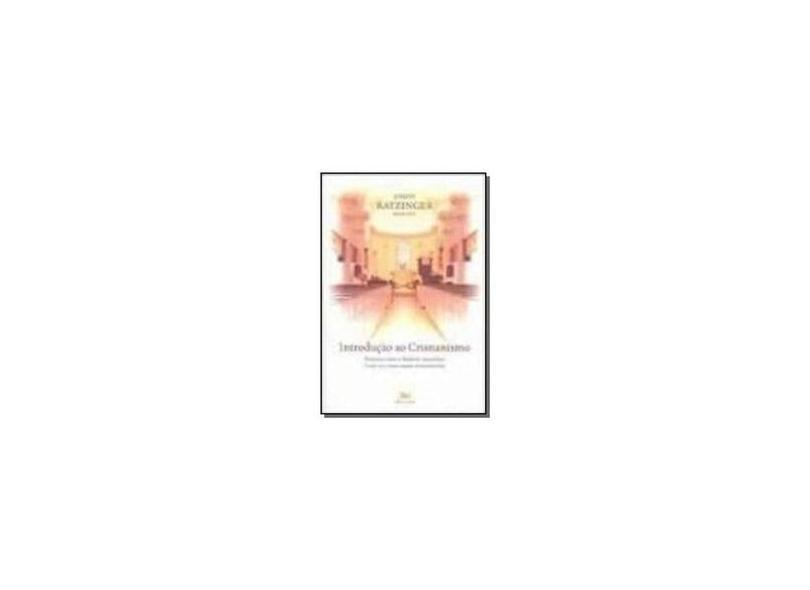 Introdução ao Cristianismo - 6ª Ed. 2012 - Ratzinger, Joseph - 9788515030941