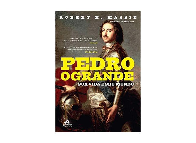 Pedro, o Grande - Sua Vida e Seu Mundo - Massie, Robert K. - 9788520437650