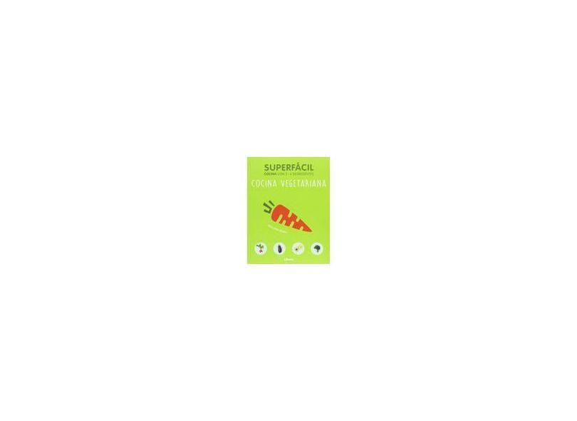 Cocina Vegetariana. Superfácil. Cocina con 3-6 Ingredientes - Ana Helm Baxter - 9789089988508