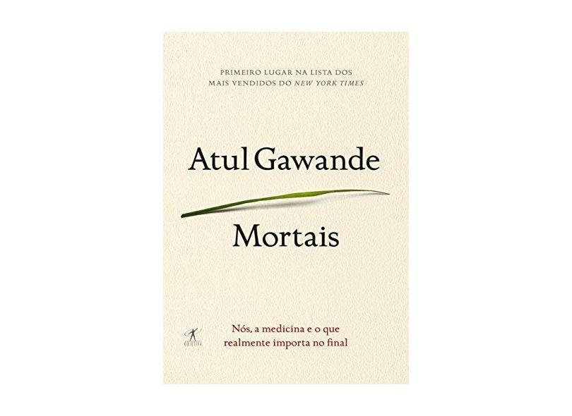Mortais - Nós, A Medicina e o Que Realmente Importa No Final - Gawande, Atul - 9788539006748