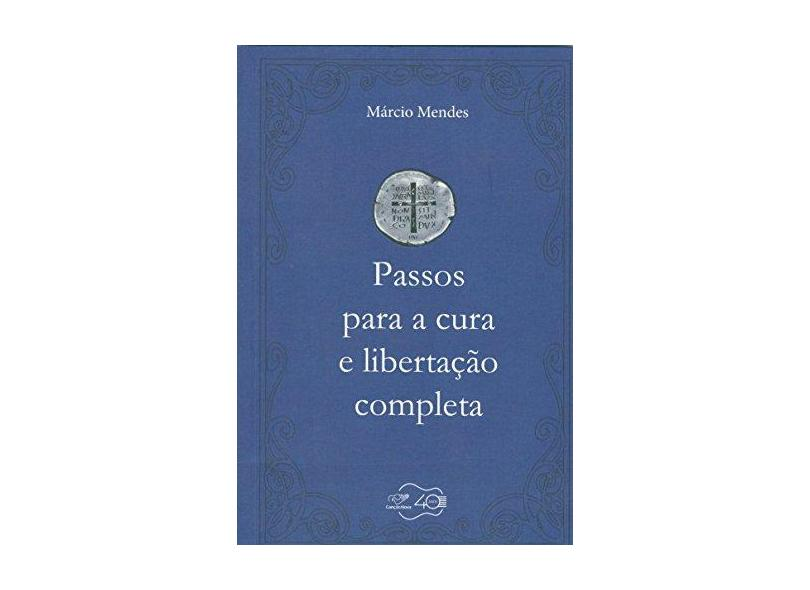 Passos Para A Cura e Libertação Completa - Márcio Mendes - 9788576779650
