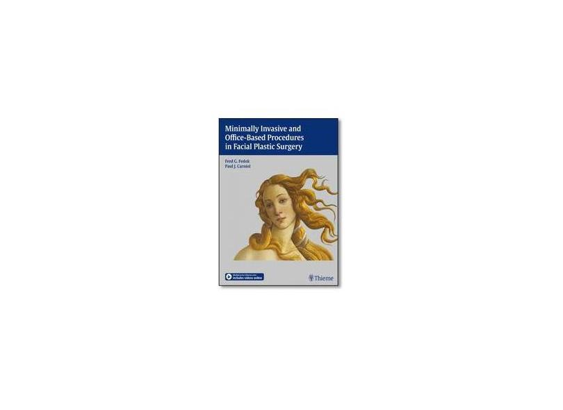 MINIMALLY INVASIVE AND OFFICE-BASED PROCEDURES IN FACIAL PLASTIC SURGERY - Fred G. Fedok (editor), Paul J. Carniol (editor) - 9781604065671