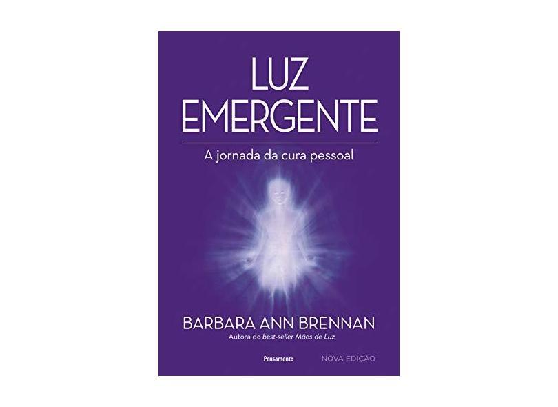 Luz Emergente: a Jornada da Cura Pessoal - Barbara Ann Brennan - 9788531520006