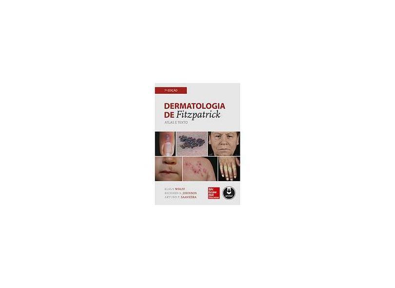 Dermatologia de Fitzpatrick - Atlas e Texto - 7ª Ed. 2015 - Vários Autores - 9788580553147