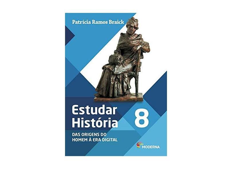 Estudar História - Das Origens Do Homem À Era Digital - 8º Ano - 2ª Ed. 2016 - Patrícia Ramos Baick; - 9788516100018