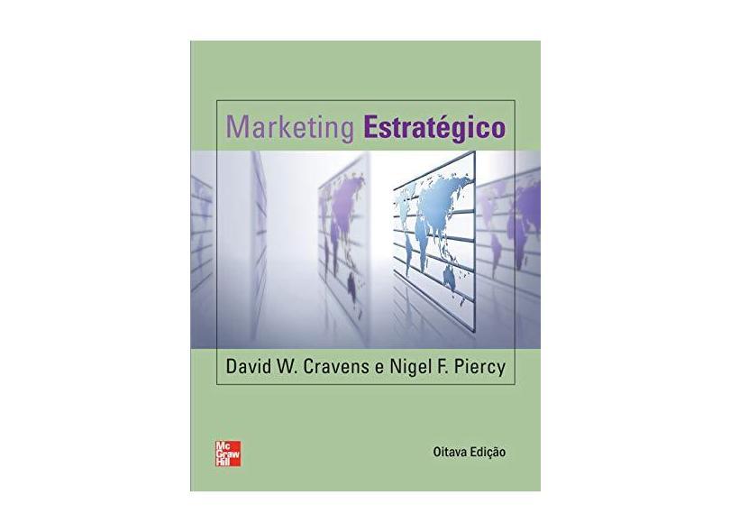Marketing Estratégico - 8ª Ed. - Cravens, David W.; Piercy, Nigel F. - 9788586804632