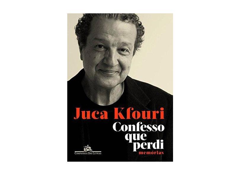 Confesso Que Perdi: Memórias - Juca Kfouri - 9788535929737