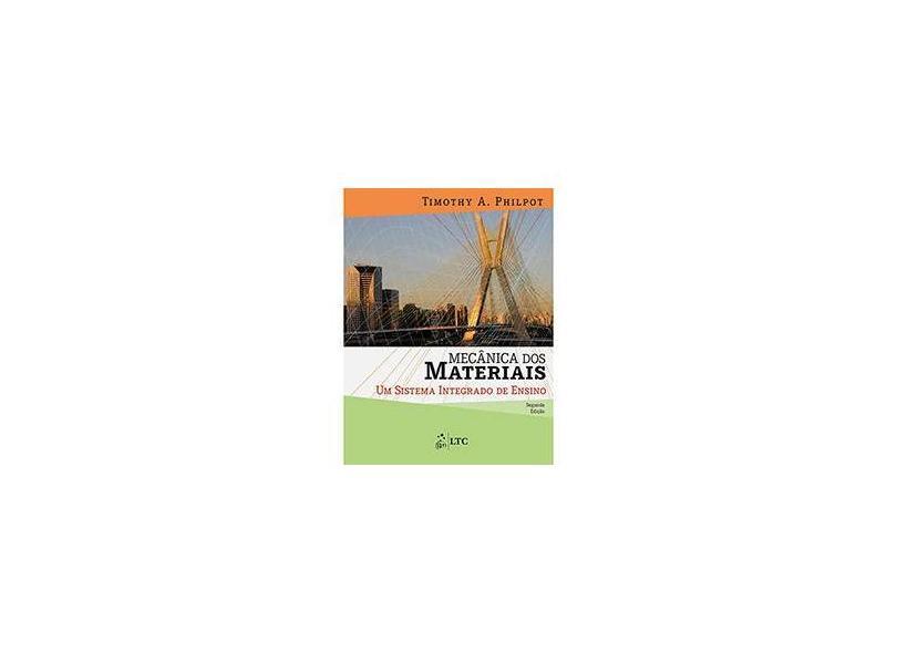 Mecânica Dos Materiais - Um Sistema Integrado de Ensino - 2ª Ed. 2013 - Philpot, Timothy A. - 9788521621638
