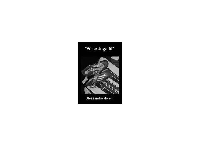 Vô Se Jogadô - Alessandro Morelli - 9788591424801