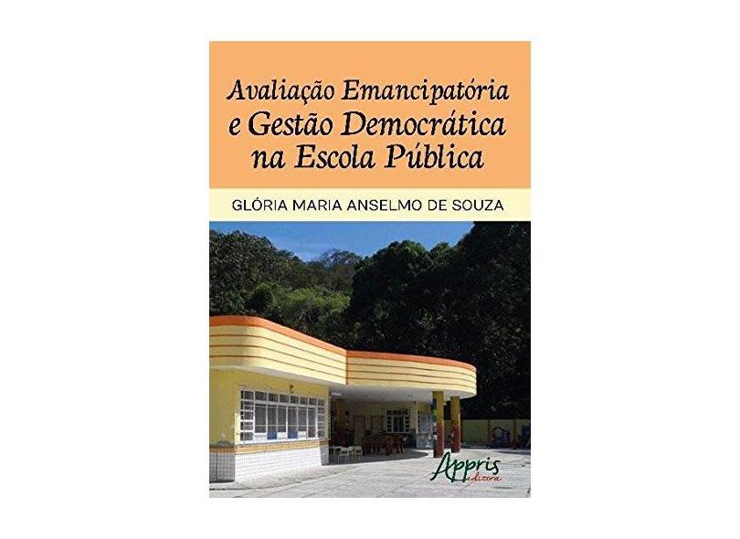 Avaliação Emancipatória e Gestão Democrática na Escola Pública - Glória Maria Anselmo De Souza - 9788547308186