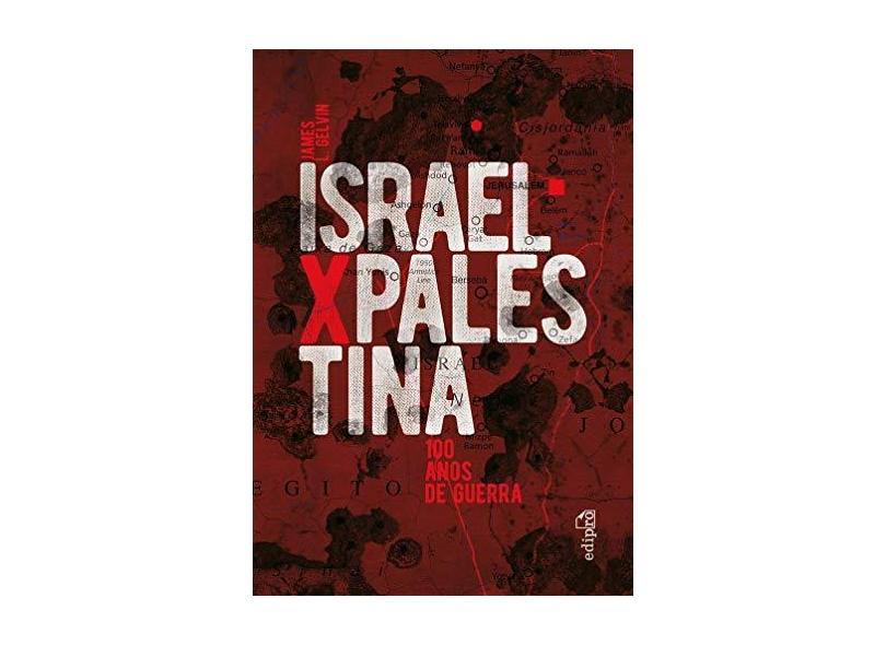 Israel X Palestina: 100 Anos de Guerra - James L. Gelvin - 9788572839846