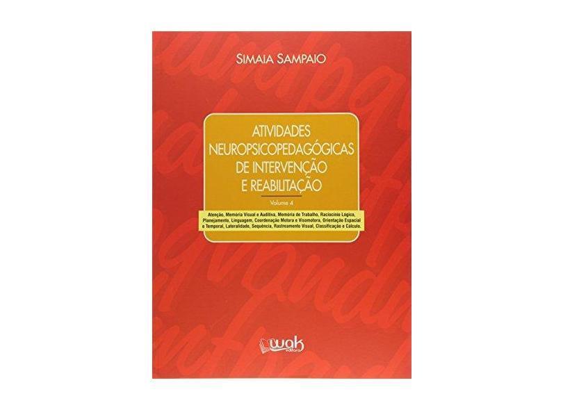 Atividades Psicopedagógicas de Intervenção e Reabilitação - Volume 4 - Simaia Sampaio - 9788578543433
