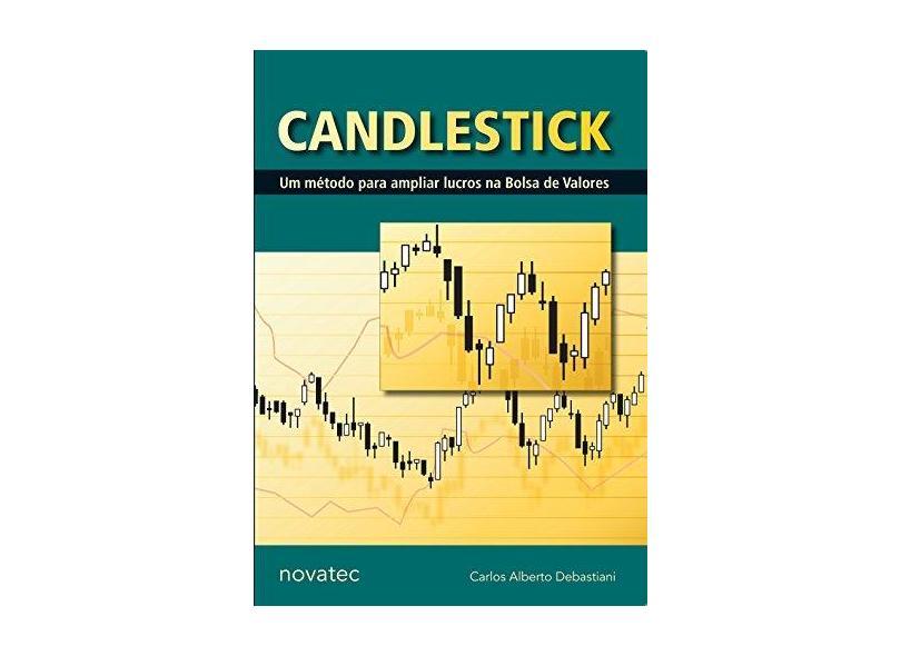 Candlestick - Um Método para Ampliar Lucros na Bolsa de Valores - Debastiani, Carlos Alberto - 9788575221181