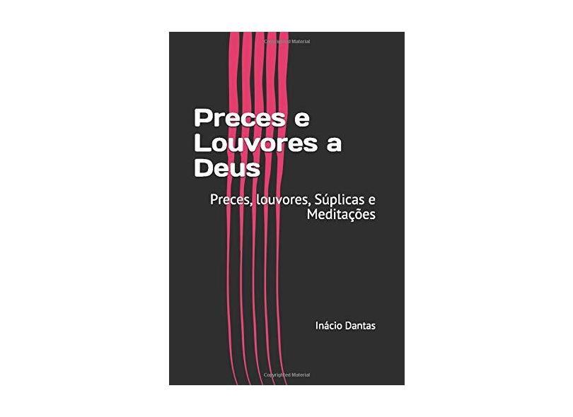 Preces e Louvores a Deus - Inácio Dantas - 9781520119007