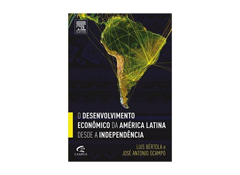 O Desenvolvimento Econômico da América Latina Desde A Independência - Bértola, Luis; Ocampo, José Antonio - 9788535279931
