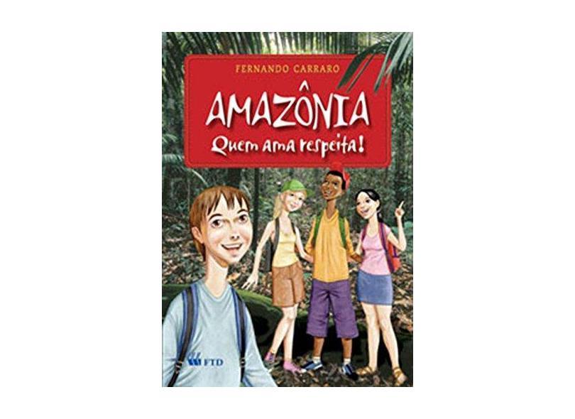 Amazônia - Quem Ama Respeita ! - Carraro, Fernando - 9788532259318