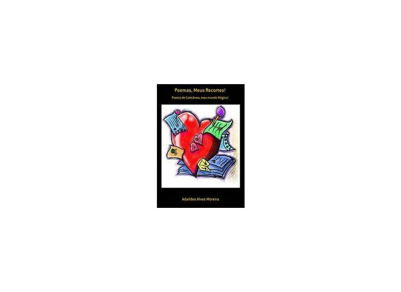 Poemas, Meus Recortes - Adaildes Alves Moreira - 9788565826358