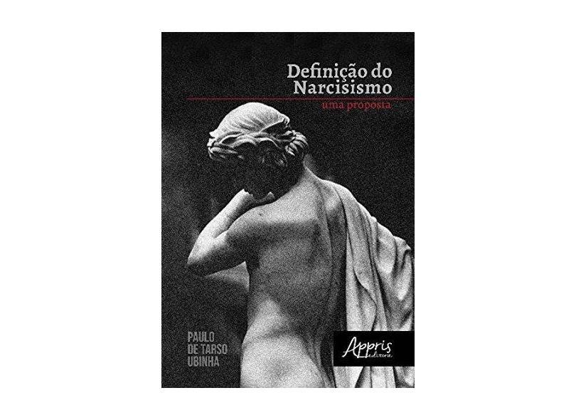 Definição do Narcisismo. Uma Proposta - Paulo De Tarso Ubinha - 9788547310493
