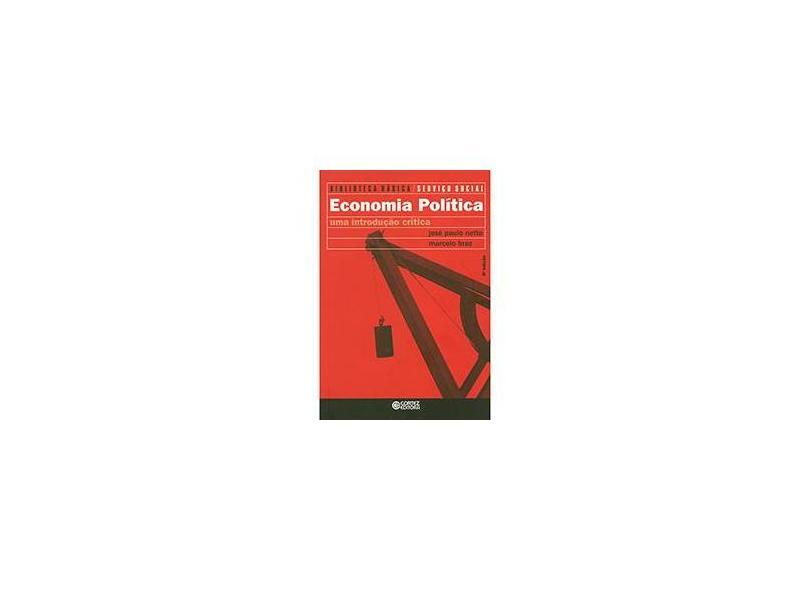 Economia Política - Uma Introdução Crítica - Col. Biblioteca Básica de Serviço Social - Vol. 1 - Paulo Netto, José; Braz, Marcelo - 9788524919794