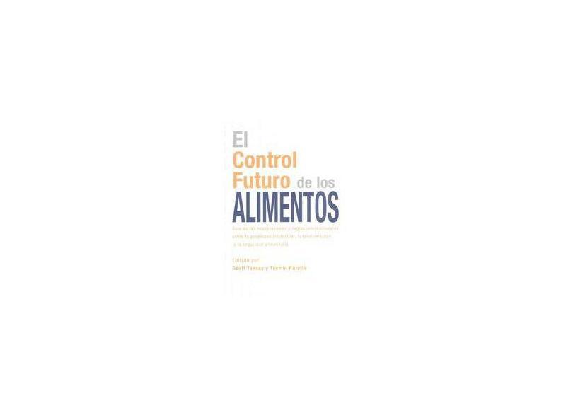 El Control Futuro de los Alimentos. Guía de las Negociaciones y Reglas Internacionales Sobre la Pro - Geoff Tansey - 9788484763505