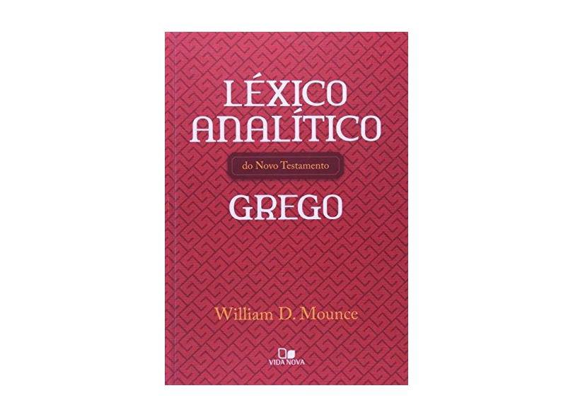 Léxico Analítico do Novo Testamento Grego - Mounce, William D.; Mounce, William D. - 9788527505093