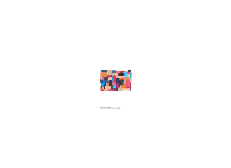 O Sistema da Moda - Barthes, Roland - 9788578270551