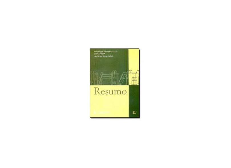 Resumo - Leitura e Produção de Textos Técnicos e Acadêmicos - 1 - Machado, Anna Rachel; Tardelli, Lília Santos Abreu; Lousada, Eliane - 9788588456297