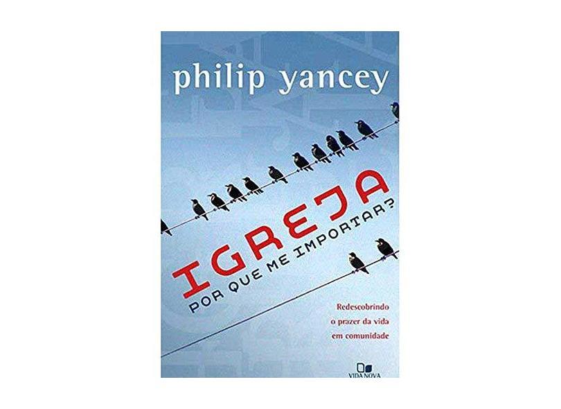 Igreja - Por que me Importar? - Philip Yancey - 9788527503570