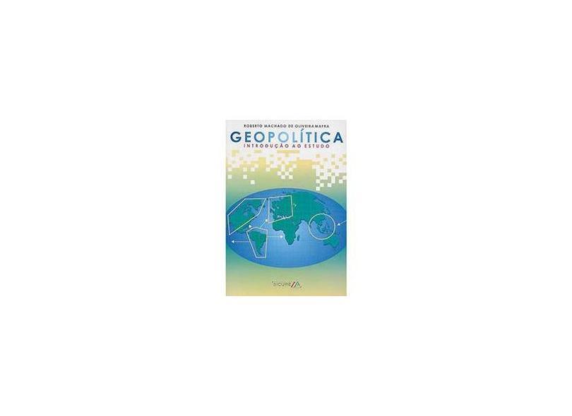 Geopolítica - Introdução ao Estudo - Mafra, Roberto Machado De Oliveira - 9788587297150