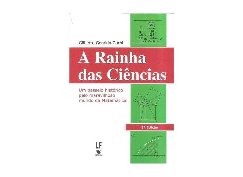 A Rainha das Ciências - Um Passeio Histórico Pelo Maravilhoso Mundo da Matemática - Garbi, Gilberto G. - 9788588325616