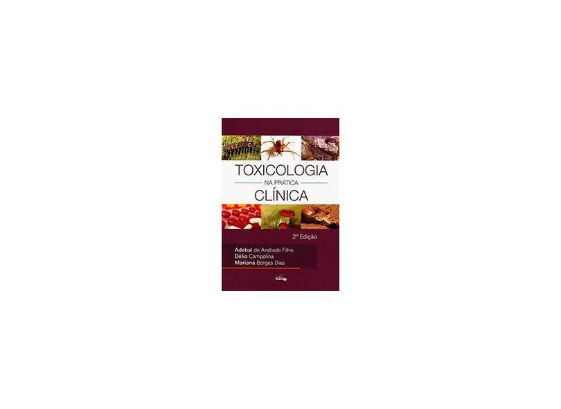Toxicologia na Prática Clínica - Mariana Borges Dias, Adebal De Andrade Filho - 9788588361607