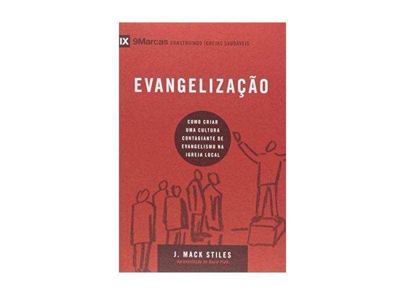 Evangelização. Como Criar Uma Cultura Contagiante de Evangelismo na Igreja Local - J. Mack Stiles - 9788527506267