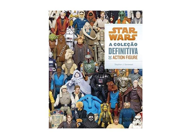 Star Wars - A Coleção Definitiva de Action Figure - Sansweet, Stephen J. - 9788528615715