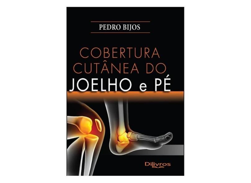 COBERTURA CUTANEA DO JOELHO E PE - Pedro Bijos - 9788580531657