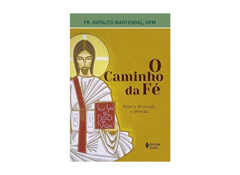 O Caminho da Fé. Roteiro de Estudo e Reflexão - Fr. Hipólito Martendal - 9788532657824